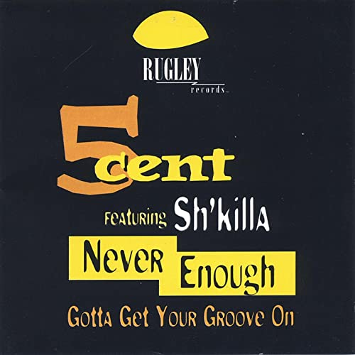 5Cent featuring Sh'Killa - Never Enough Gotta Get Your Groove On!