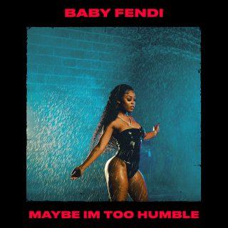 Baby Fendi - Maybe I'm Too Humble