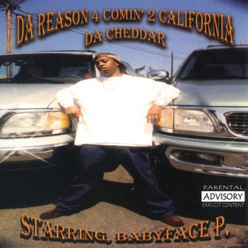 Babyface P. - Da Reason 4 Comin' 2 California Da Cheddar