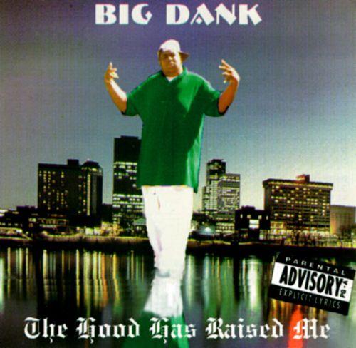 Big Dank The Hood Has Raised Me