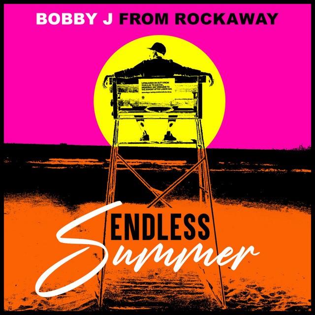 Bobby J From Rockaway - Endless Summer