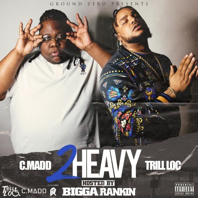 C.Madd & Trill Loc - 2 Heavy
