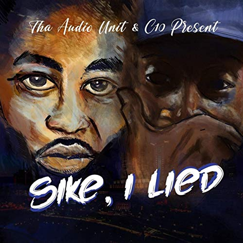 C10 & Tha Audio Unit - Sike, I Lied