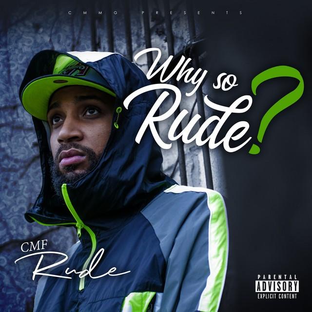 CMF Rude - Why So Rude