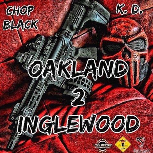 Chop Black & K. D. - Oakland 2 Inglewood