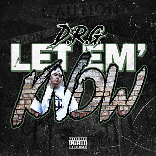 D.R.G - Let 'Em' Know