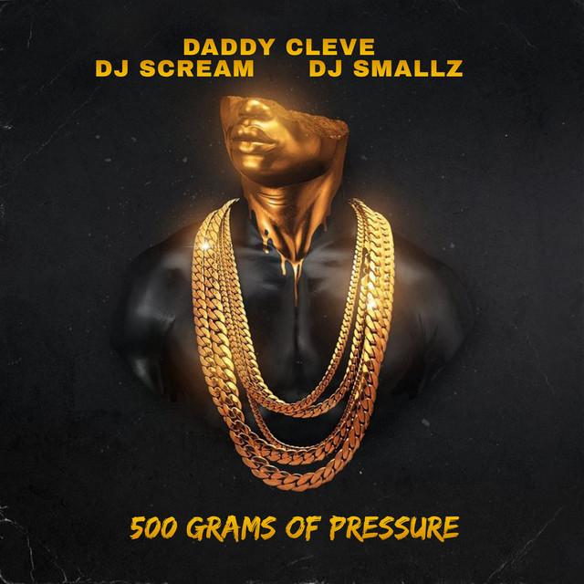 Daddy Cleve, DJ Scream & DJ Smallz - 500 Grams Of Pressure