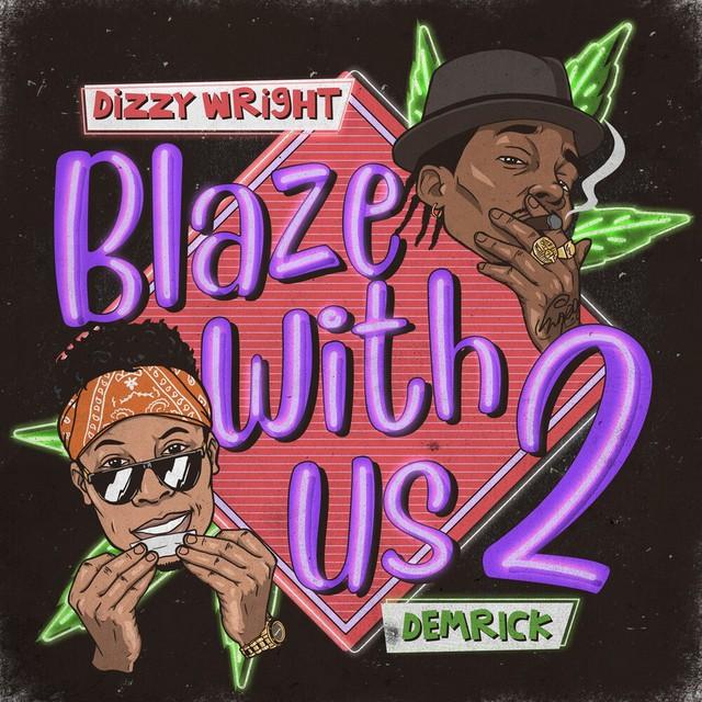 Dizzy Wright & Demrick - Blaze With Us 2