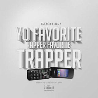 Eastside Reup Yo Favorite Rapper Favorite Trapper