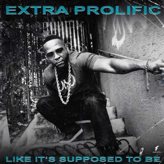 Extra Prolific - Like It's Supposed To Be