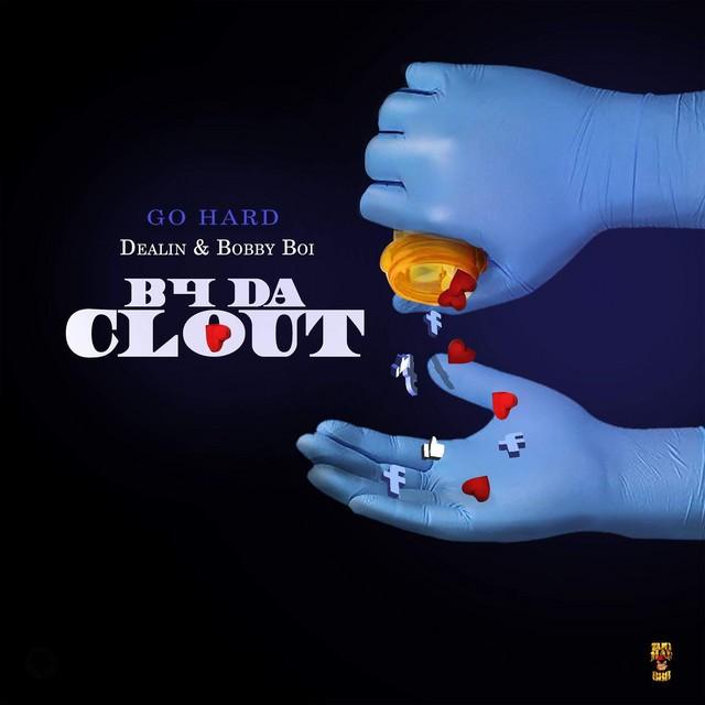 Go Hard, Dealin & Bobby Boi - B4 Da Clout