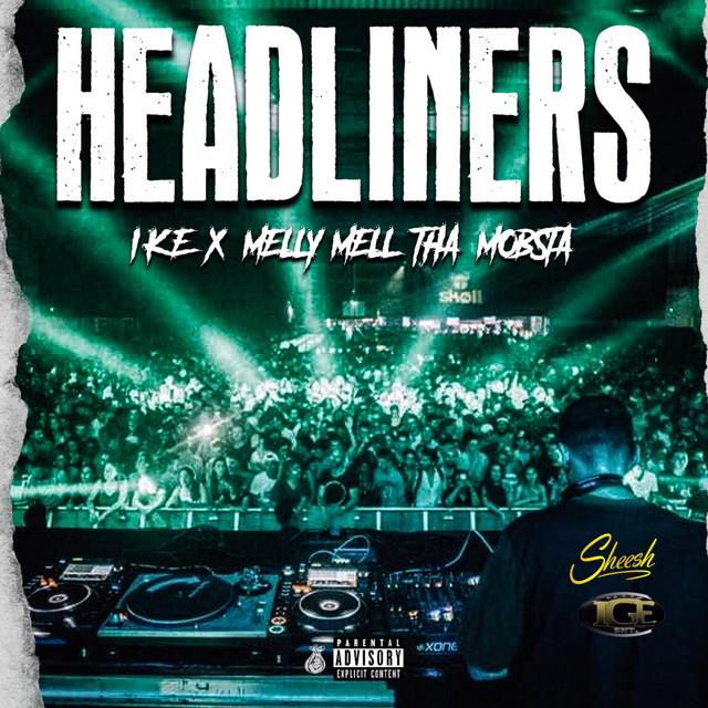 I.K.E & Melly Mell Tha Mobsta - Headliners