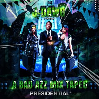 J-Dawg - A Bad Azz Mix Tape 6 Presidential