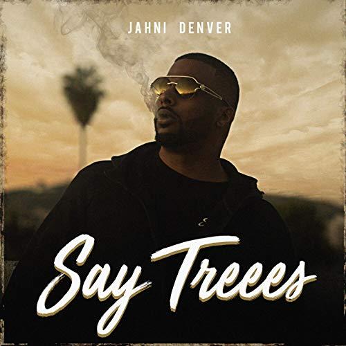 Jahni Denver - Say Treees