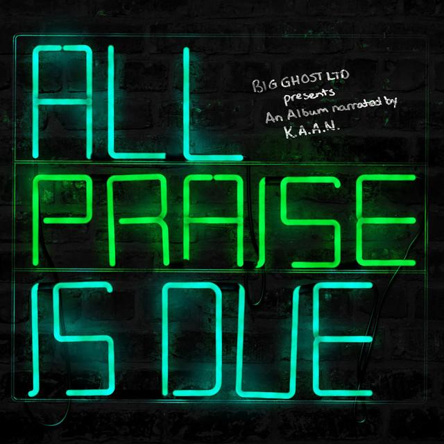 K.A.A.N. & Big Ghost Ltd - All Praise Is Due