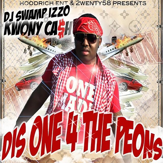 Kwony Cash & DJ Swamp Izzo - Dis One 4 The Peons