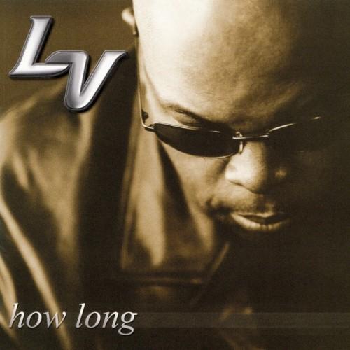 LV - How Long