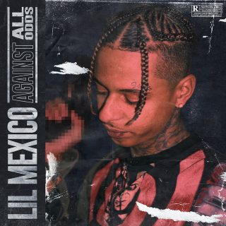 Lil Mexico - Against All Odds