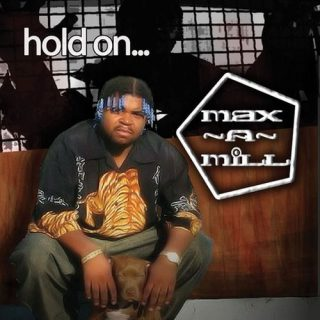 Max A Mill Hold On