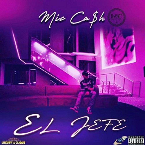 Mic Ca$h - El Jefe