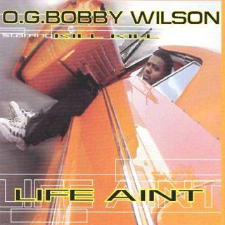 O.G. Bobby Wilson - Life Ain't