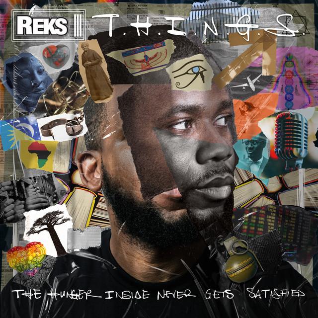 Reks - T.H.I.N.G.S. (The Hunger Inside Never Gets Satisfied)