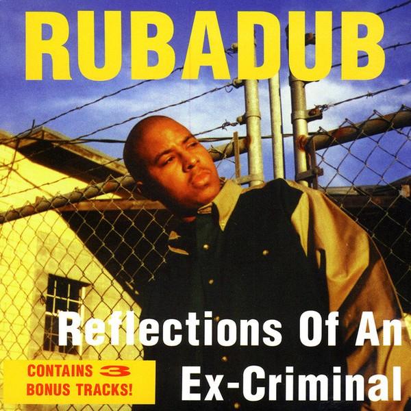 Rubadub Reflections Of An Ex Criminal