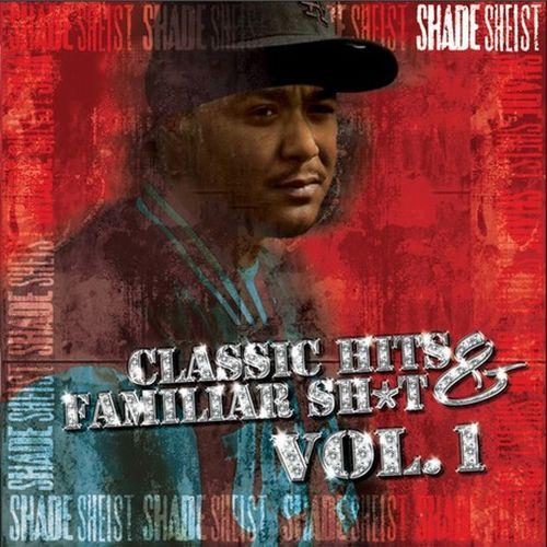Shade Sheist Classic Hits Familiar Sht Vol. 1