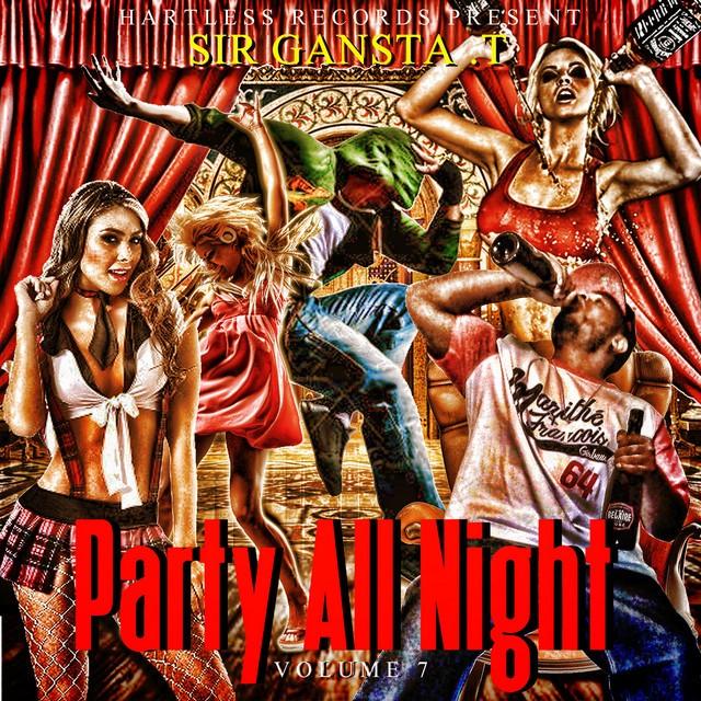 Sir Gangsta.T - Party All Night, Vol. 7
