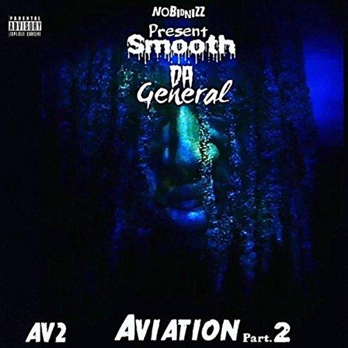 Smooth Da General AV2 Aviation Pt. 2