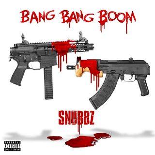 Snubbz - Bang Bang Boom