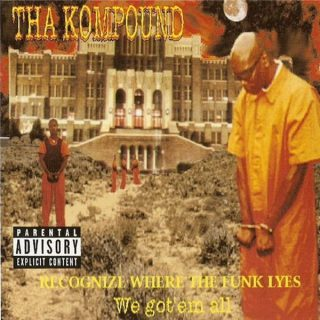Tha Kompound Recognize Where The Funk Lyes We GotEm All