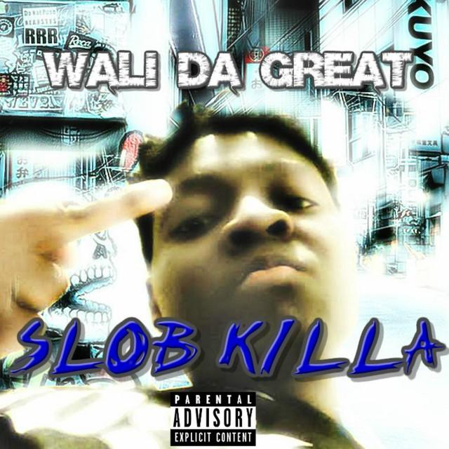 Wali Da Great - Slob Killa