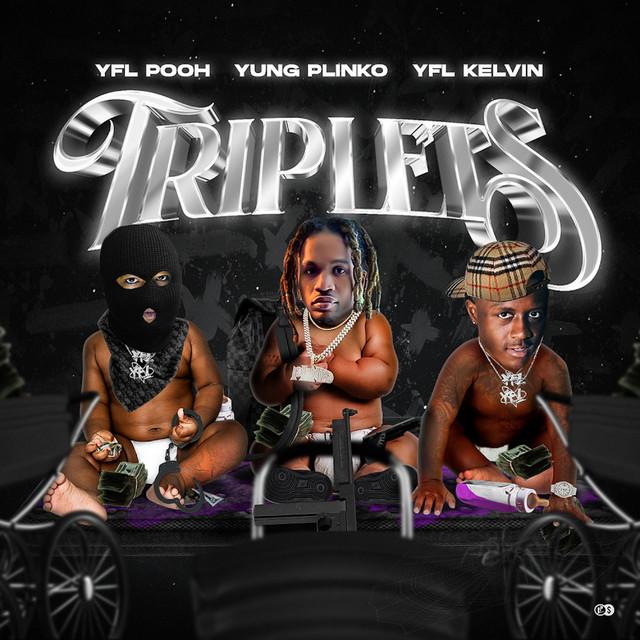 YFL Kelvin, YFL Pooh & Yung Plinko - Triplets