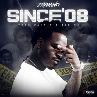 ZayBang - Since '08 They Want The Old Me
